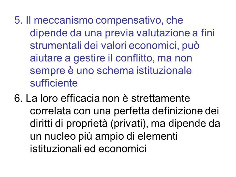 5. Il meccanismo compensativo, che dipende da una previa valutazione a fini strumentali dei valori economici, può aiutare a gestire il conflitto, ma n