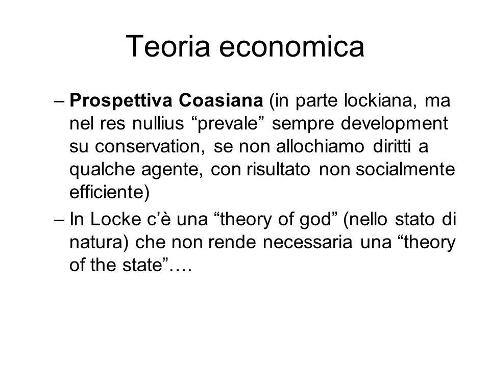 Teoria economica –Prospettiva Coasiana (in parte lockiana, ma nel res nullius prevale sempre development su conservation, se non allochiamo diritti a