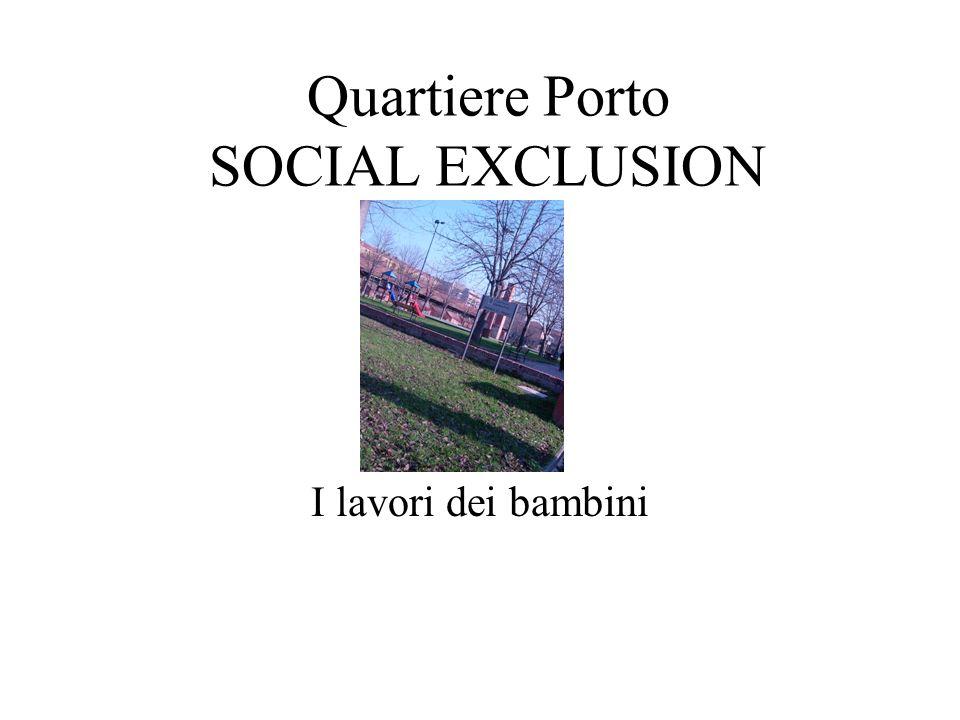 Quartiere Porto SOCIAL EXCLUSION I lavori dei bambini