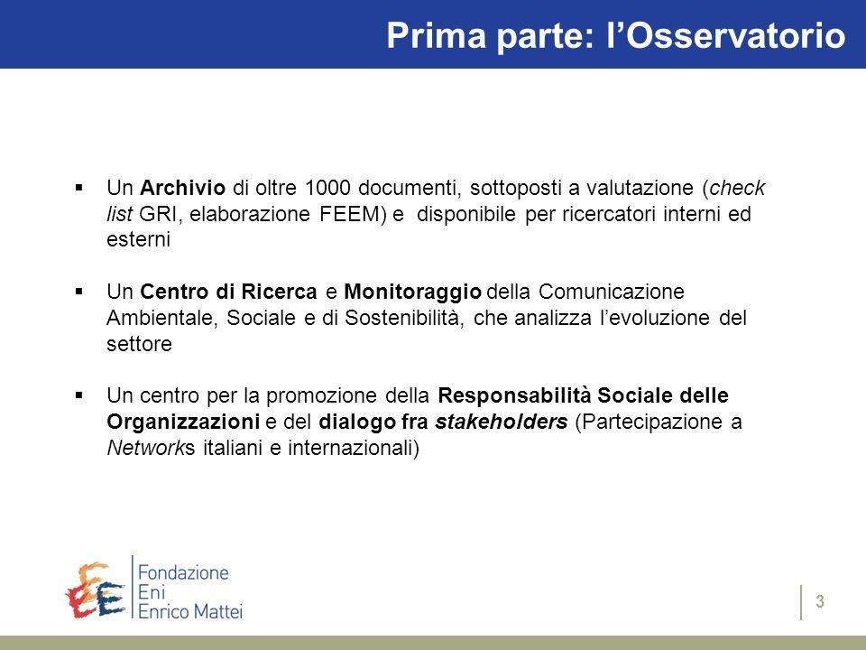 2 Prima parte: lOsservatorio Dieci anni di Osservatorio: 1994: la Fondazione Eni Enrico Mattei promuove il Forum sul Rapporto Ambientale. Comincia la