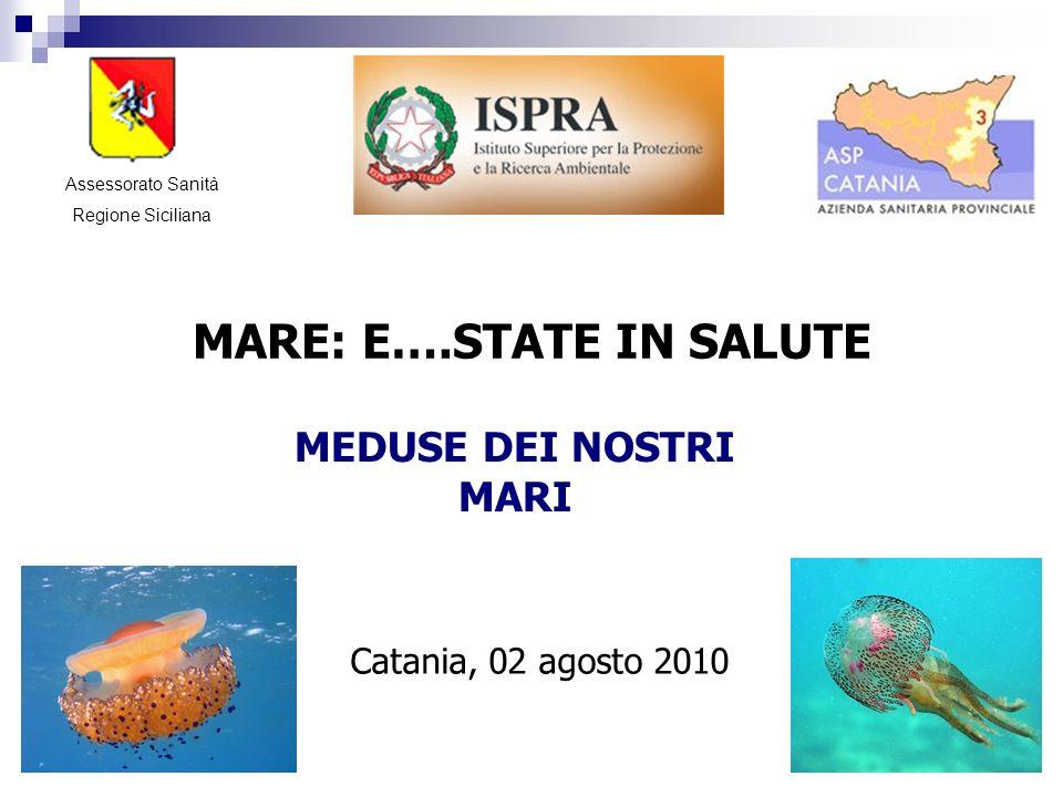 MEDUSE DEI NOSTRI MARI Assessorato Sanità Regione Siciliana MARE: E….STATE IN SALUTE Catania, 02 agosto 2010