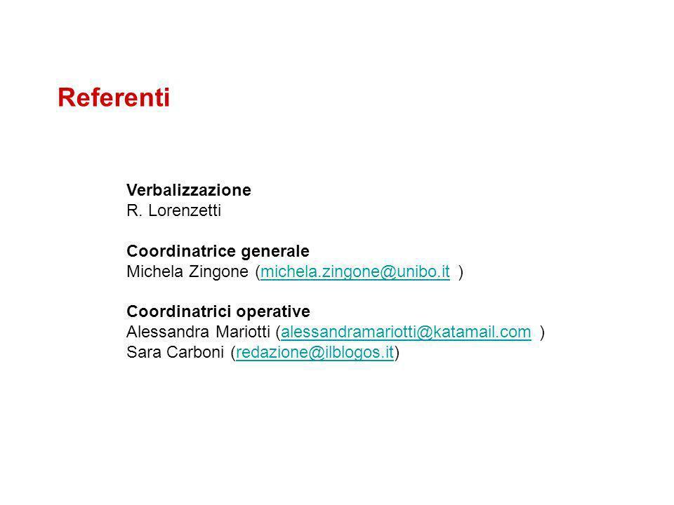 Referenti Verbalizzazione R. Lorenzetti Coordinatrice generale Michela Zingone (michela.zingone@unibo.it )michela.zingone@unibo.it Coordinatrici opera