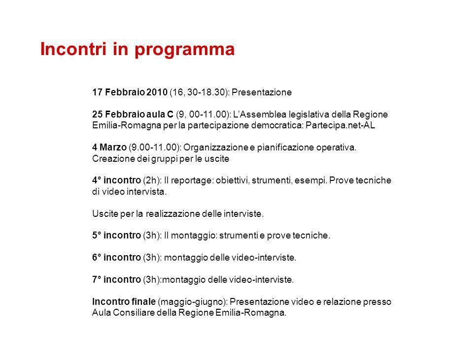 Incontri in programma 17 Febbraio 2010 (16, 30-18.30): Presentazione 25 Febbraio aula C (9, 00-11.00): LAssemblea legislativa della Regione Emilia-Rom