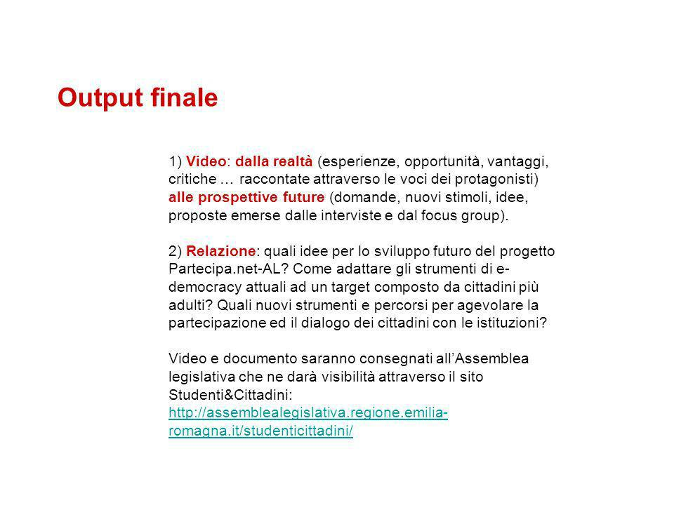 Output finale 1) Video: dalla realtà (esperienze, opportunità, vantaggi, critiche … raccontate attraverso le voci dei protagonisti) alle prospettive f