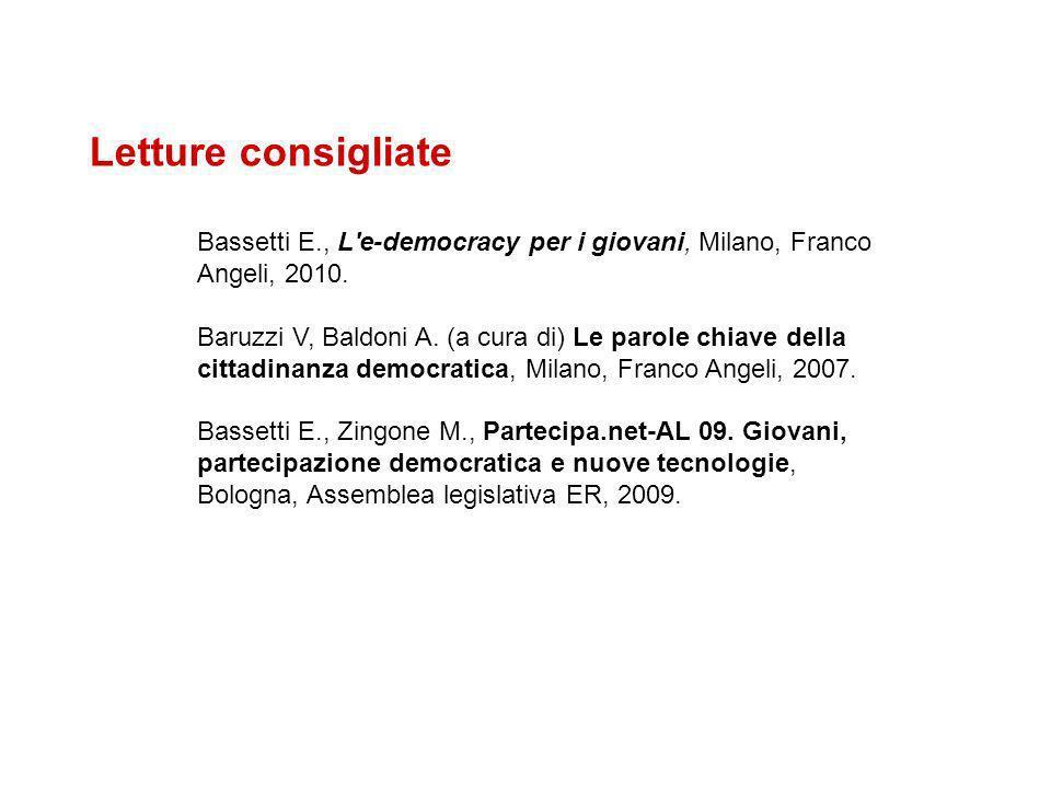 Letture consigliate Bassetti E., L'e-democracy per i giovani, Milano, Franco Angeli, 2010. Baruzzi V, Baldoni A. (a cura di) Le parole chiave della ci