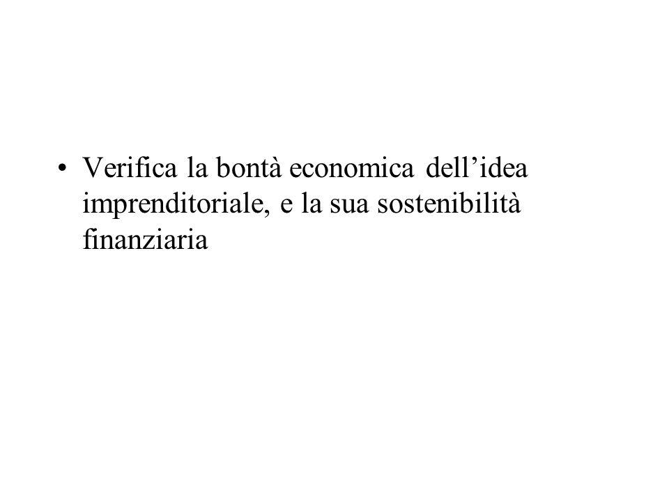 Verifica la bontà economica dellidea imprenditoriale, e la sua sostenibilità finanziaria