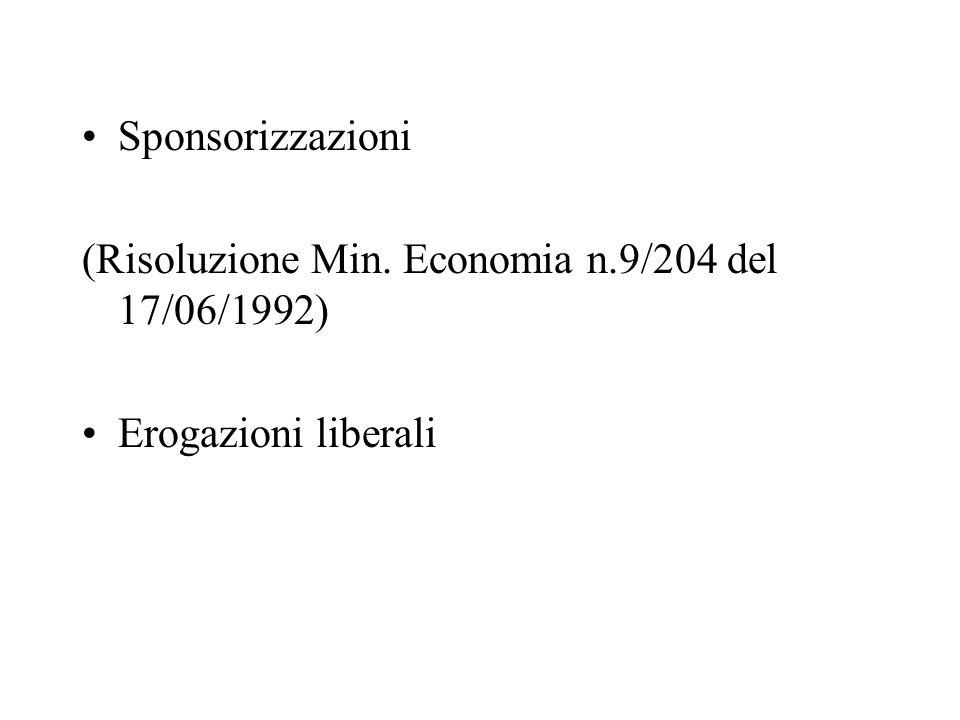 Sponsorizzazioni (Risoluzione Min. Economia n.9/204 del 17/06/1992) Erogazioni liberali