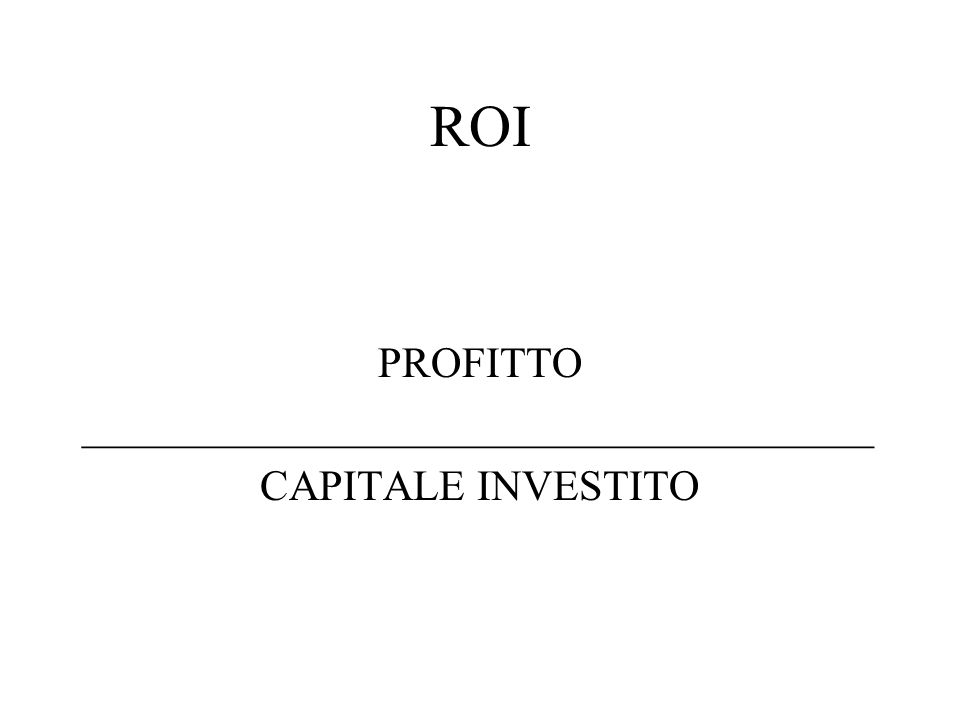 ROI PROFITTO _____________________________________ CAPITALE INVESTITO