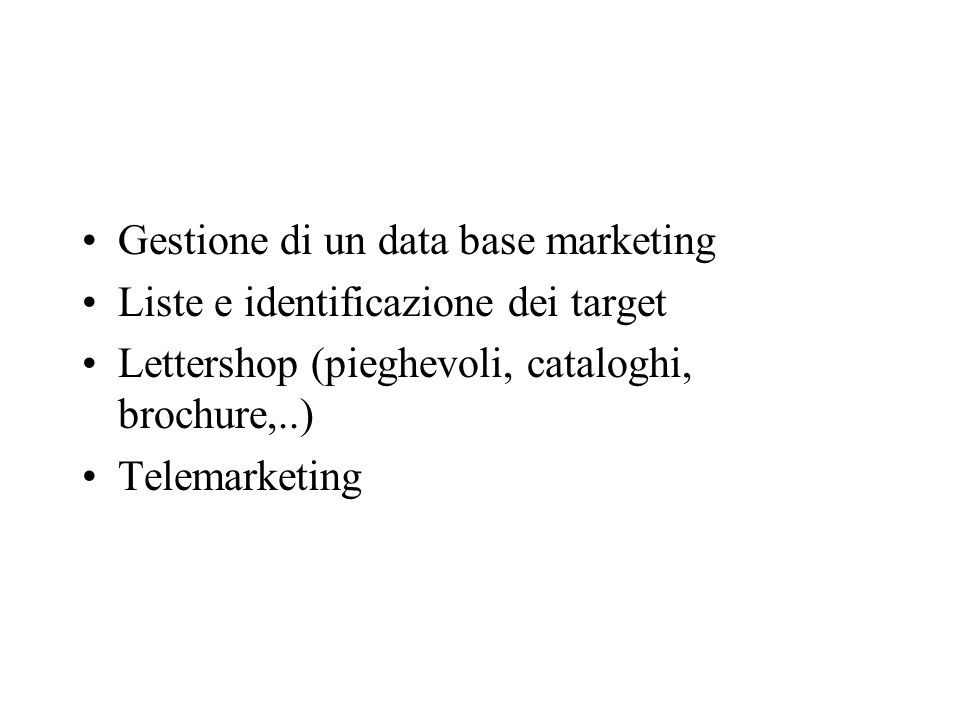 Gestione di un data base marketing Liste e identificazione dei target Lettershop (pieghevoli, cataloghi, brochure,..) Telemarketing