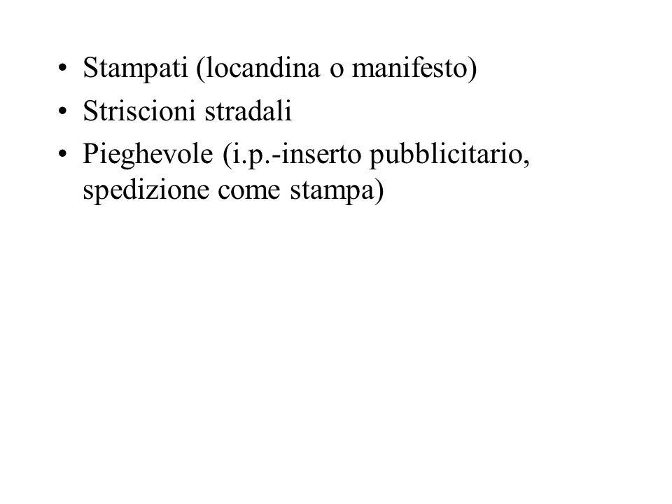 Stampati (locandina o manifesto) Striscioni stradali Pieghevole (i.p.-inserto pubblicitario, spedizione come stampa)