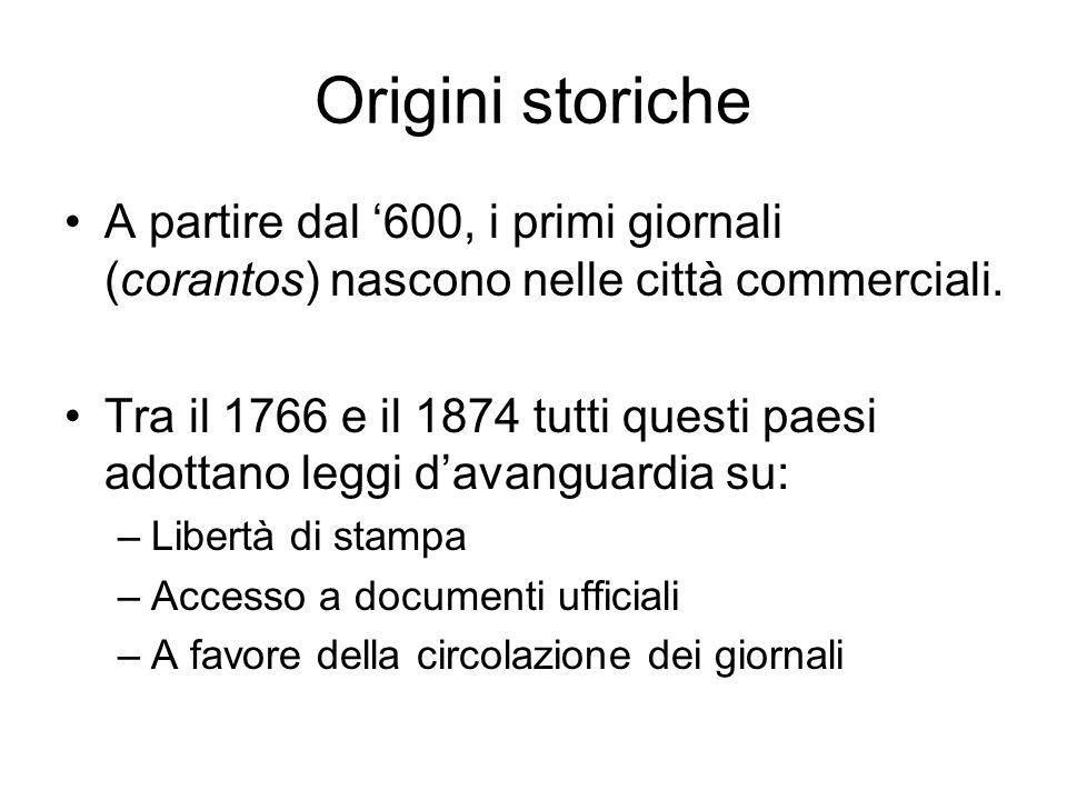 Origini storiche A partire dal 600, i primi giornali (corantos) nascono nelle città commerciali. Tra il 1766 e il 1874 tutti questi paesi adottano leg