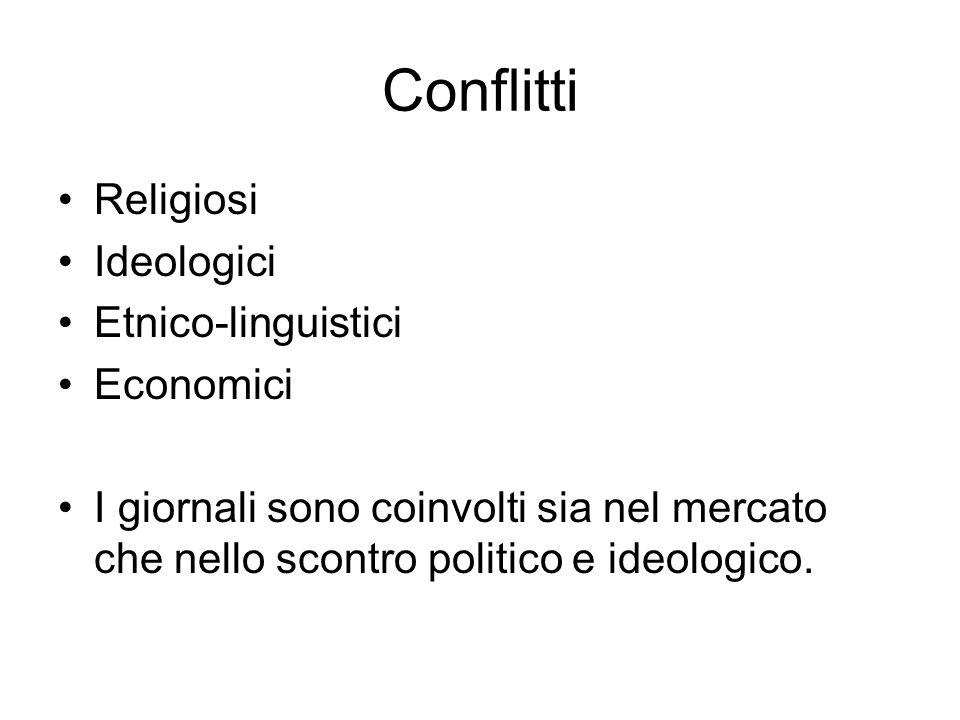 Conflitti Religiosi Ideologici Etnico-linguistici Economici I giornali sono coinvolti sia nel mercato che nello scontro politico e ideologico.