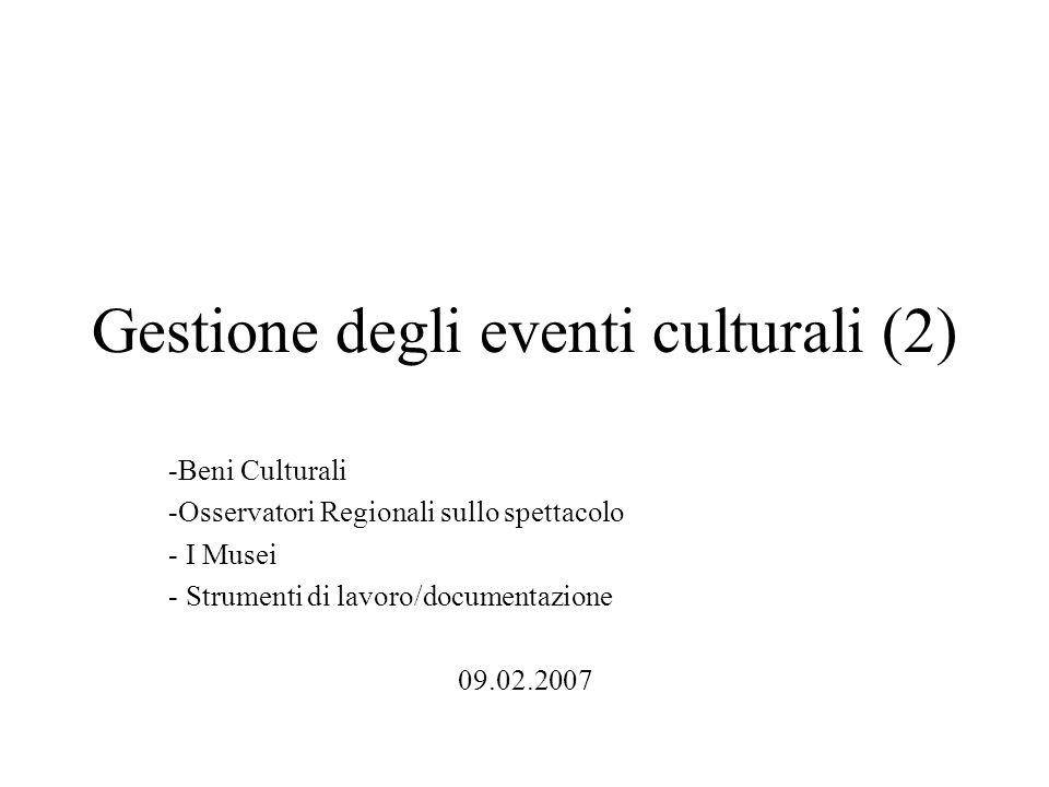 Gestione degli eventi culturali (2) -Beni Culturali -Osservatori Regionali sullo spettacolo - I Musei - Strumenti di lavoro/documentazione 09.02.2007