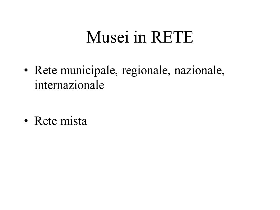 Musei in RETE Rete municipale, regionale, nazionale, internazionale Rete mista