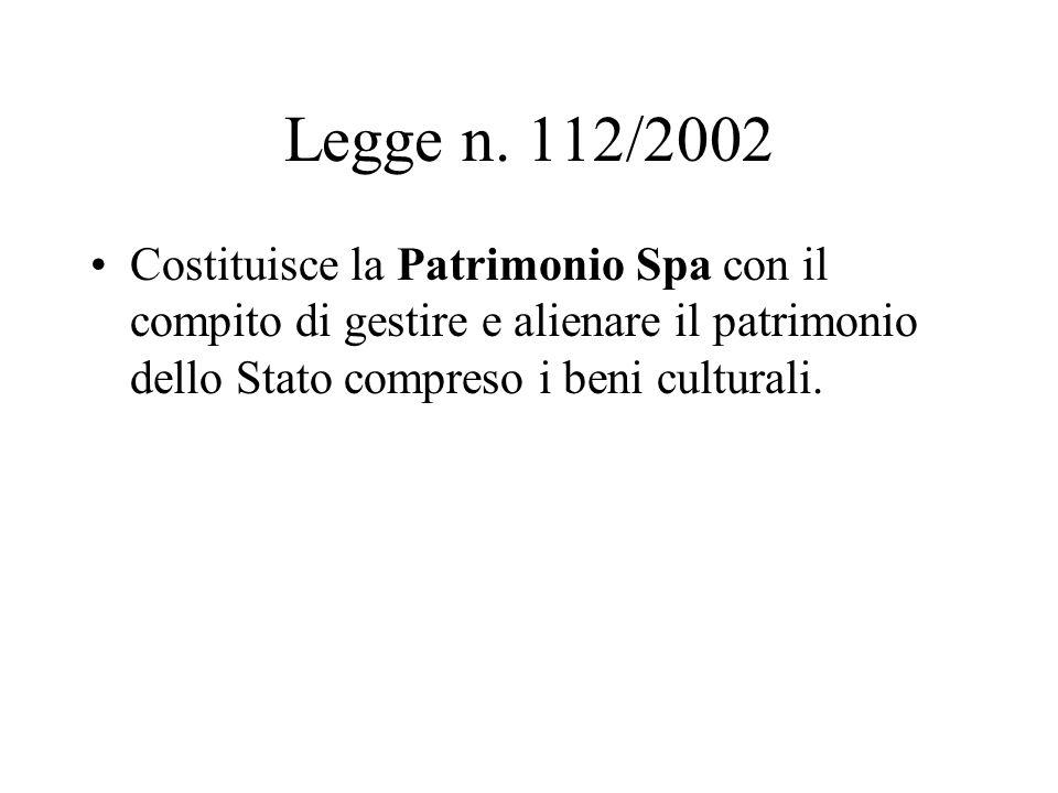 Legge n. 112/2002 Costituisce la Patrimonio Spa con il compito di gestire e alienare il patrimonio dello Stato compreso i beni culturali.