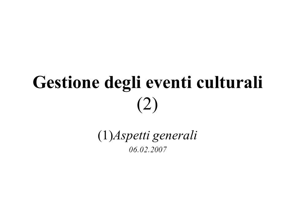Gestione degli eventi culturali (2) (1)Aspetti generali 06.02.2007