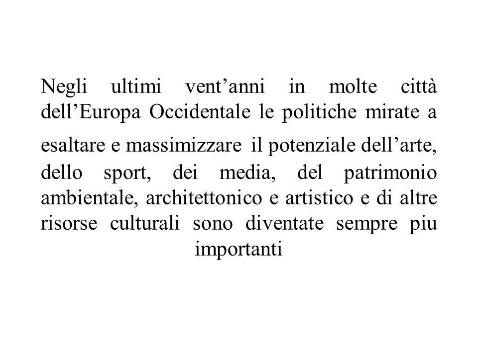 Negli ultimi ventanni in molte città dellEuropa Occidentale le politiche mirate a esaltare e massimizzare il potenziale dellarte, dello sport, dei media, del patrimonio ambientale, architettonico e artistico e di altre risorse culturali sono diventate sempre piu importanti
