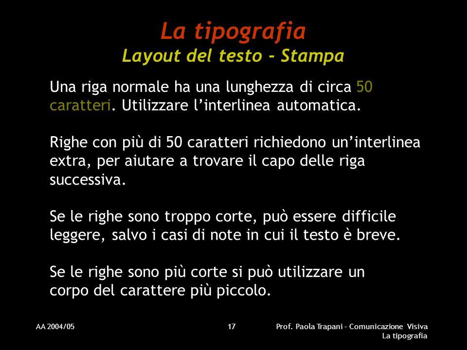 AA 2004/05Prof. Paola Trapani – Comunicazione Visiva La tipografia 17 La tipografia Layout del testo - Stampa Una riga normale ha una lunghezza di cir