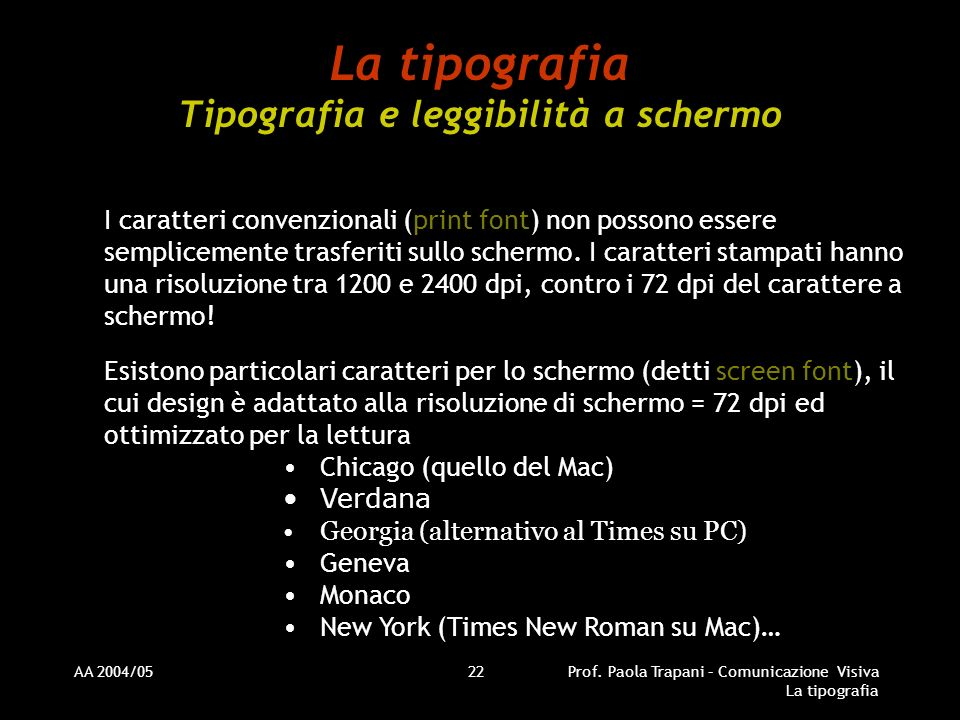 AA 2004/05Prof. Paola Trapani – Comunicazione Visiva La tipografia 22 La tipografia Tipografia e leggibilità a schermo I caratteri convenzionali (prin