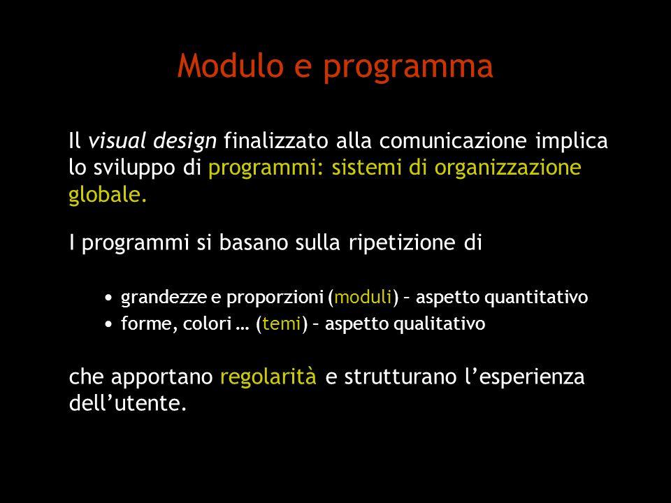 Modulo e programma I programmi si basano sulla ripetizione di grandezze e proporzioni (moduli) – aspetto quantitativo forme, colori … (temi) – aspetto qualitativo che apportano regolarità e strutturano lesperienza dellutente.