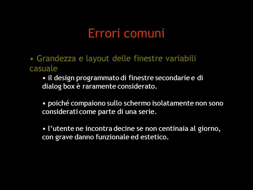 Errori comuni Grandezza e layout delle finestre variabili casuale il design programmato di finestre secondarie e di dialog box è raramente considerato.