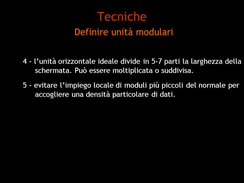 Tecniche Definire unità modulari 4 - lunità orizzontale ideale divide in 5-7 parti la larghezza della schermata. Può essere moltiplicata o suddivisa.