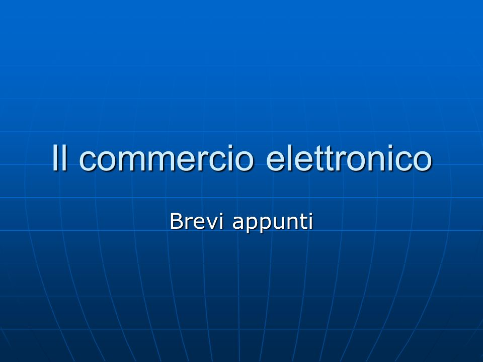 Il commercio elettronico Brevi appunti