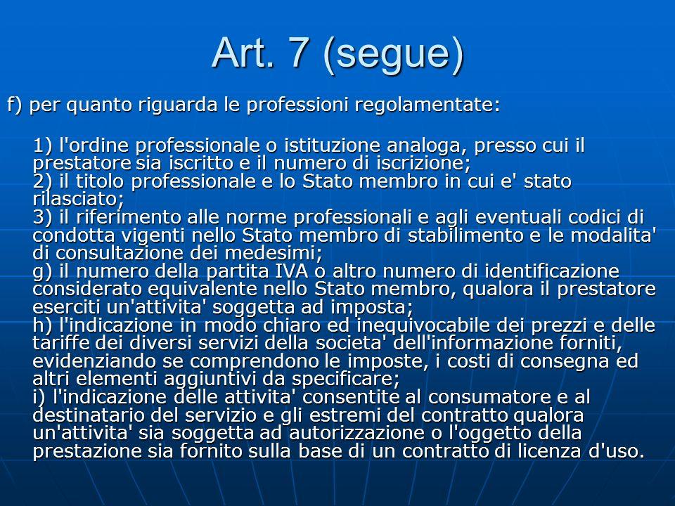Art. 7 (segue) f) per quanto riguarda le professioni regolamentate: 1) l'ordine professionale o istituzione analoga, presso cui il prestatore sia iscr