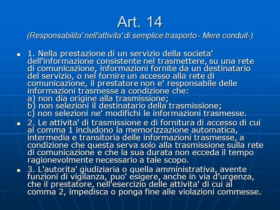 Art. 14 (Responsabilita nell attivita di semplice trasporto - Mere conduit-) 1.