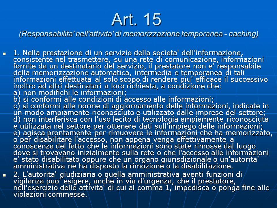 Art. 15 (Responsabilita nell attivita di memorizzazione temporanea - caching) 1.