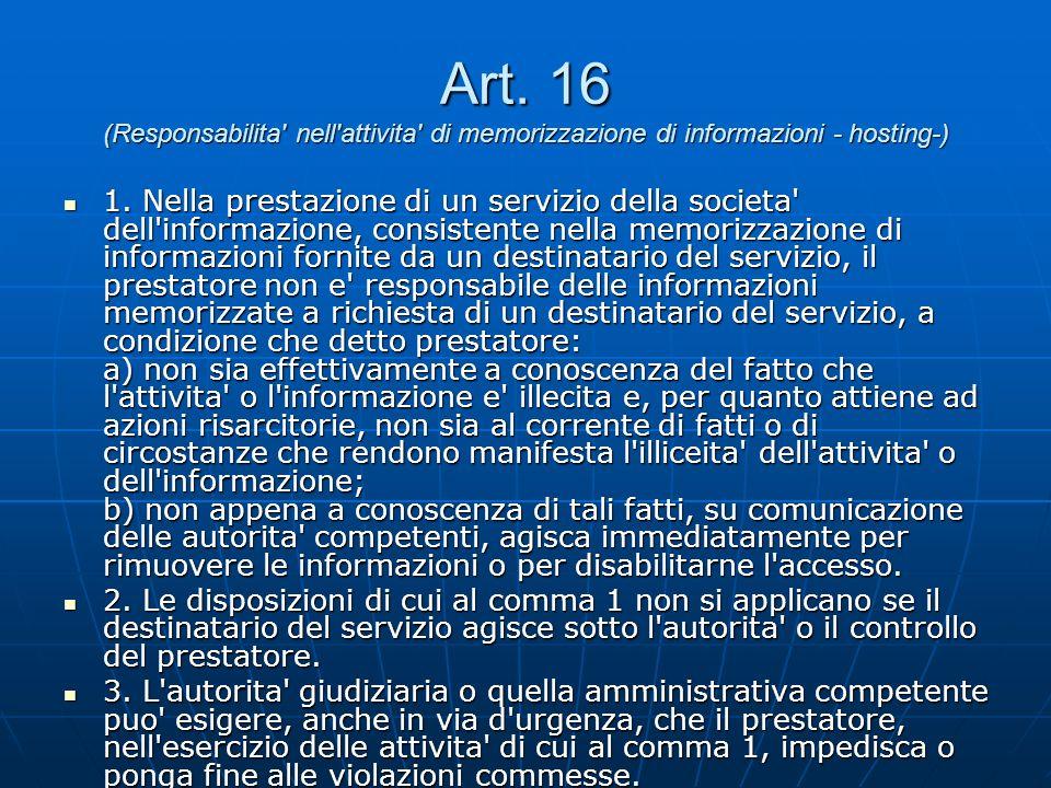Art. 16 (Responsabilita nell attivita di memorizzazione di informazioni - hosting-) 1.