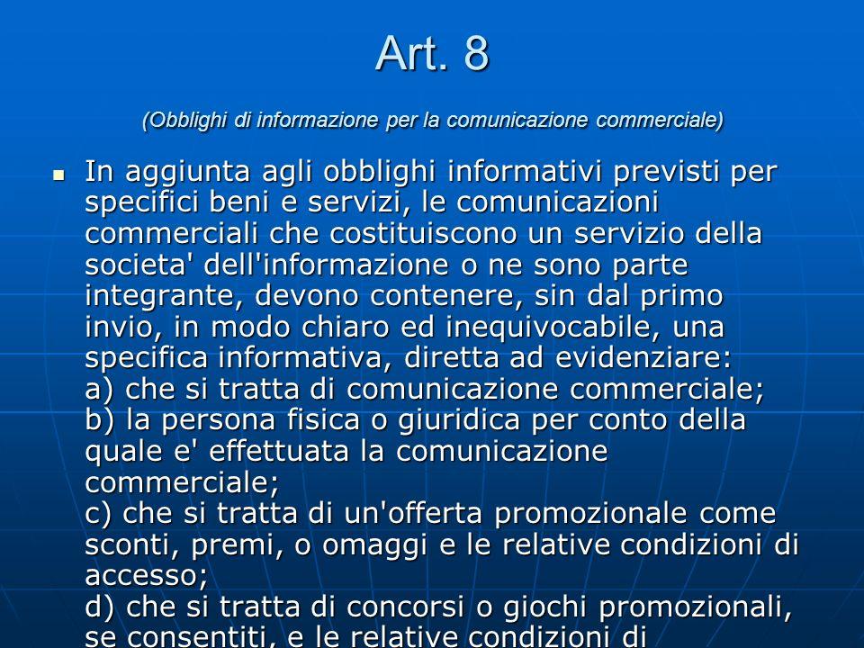 Art. 8 (Obblighi di informazione per la comunicazione commerciale) In aggiunta agli obblighi informativi previsti per specifici beni e servizi, le com