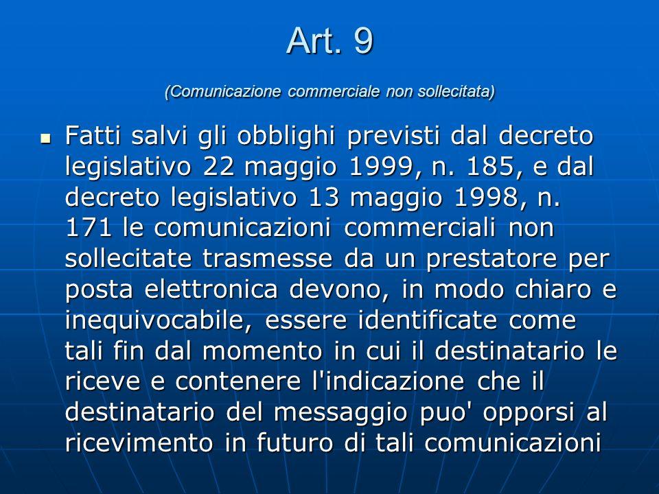 Art. 9 (Comunicazione commerciale non sollecitata) Fatti salvi gli obblighi previsti dal decreto legislativo 22 maggio 1999, n. 185, e dal decreto leg
