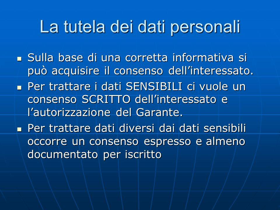 La tutela dei dati personali Sulla base di una corretta informativa si può acquisire il consenso dellinteressato.