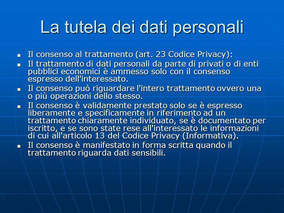 La tutela dei dati personali Il consenso al trattamento (art.