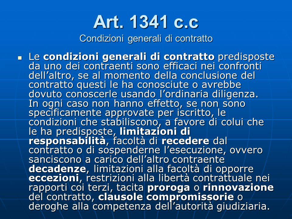 Art. 1341 c.c Condizioni generali di contratto Le condizioni generali di contratto predisposte da uno dei contraenti sono efficaci nei confronti della