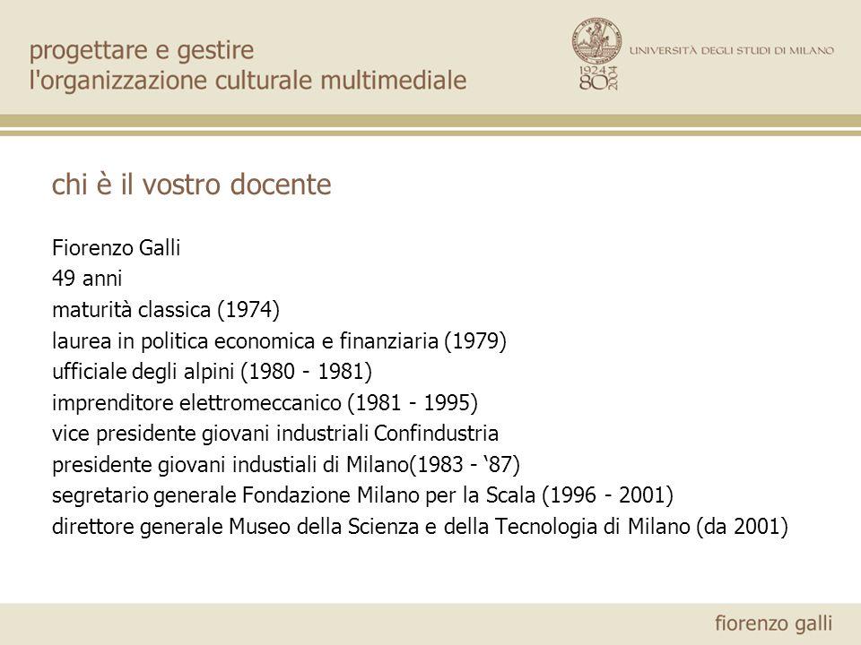 chi è il vostro docente Fiorenzo Galli 49 anni maturità classica (1974) laurea in politica economica e finanziaria (1979) ufficiale degli alpini (1980