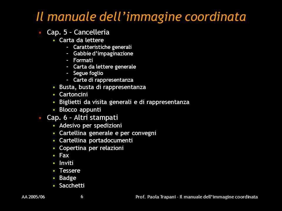 AA 2005/06Prof. Paola Trapani – Il manuale dellimmagine coordinata 6 Il manuale dellimmagine coordinata Cap. 5 – Cancelleria Carta da lettere –Caratte