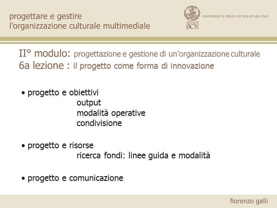 II° modulo: progettazione e gestione di unorganizzazione culturale 6a lezione : il progetto come forma di innovazione progetto e obiettivi output moda