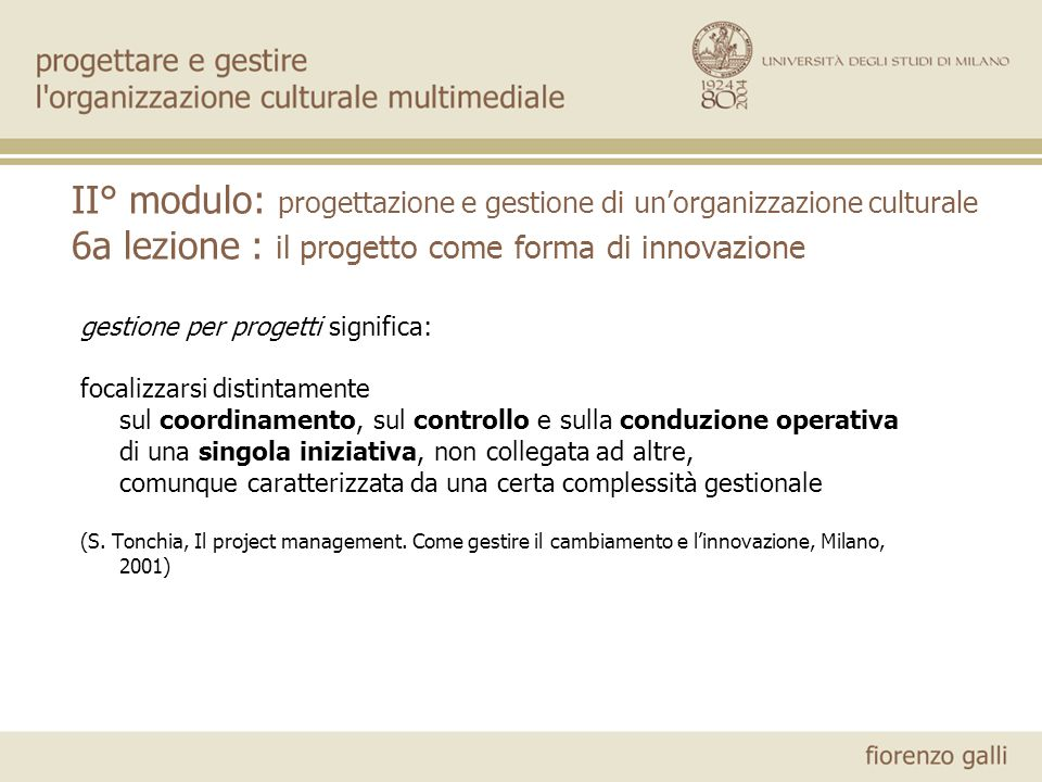 II° modulo: progettazione e gestione di unorganizzazione culturale 6a lezione : il progetto come forma di innovazione gestione per progetti significa: