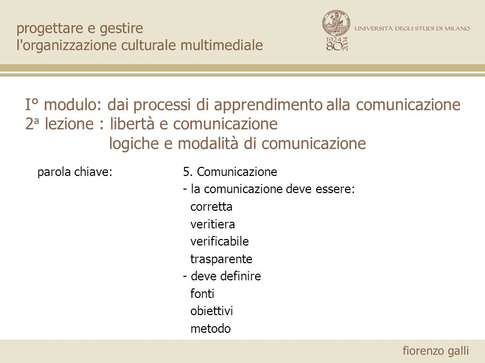 parola chiave:5. Comunicazione - la comunicazione deve essere: corretta veritiera verificabile trasparente - deve definire fonti obiettivi metodo I° m