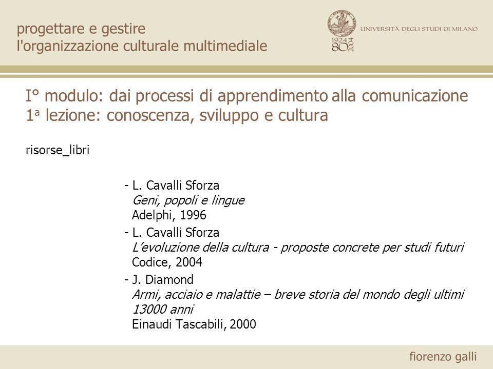 I° modulo: dai processi di apprendimento alla comunicazione 1 a lezione: conoscenza, sviluppo e cultura risorse_libri - L. Cavalli Sforza Geni, popoli