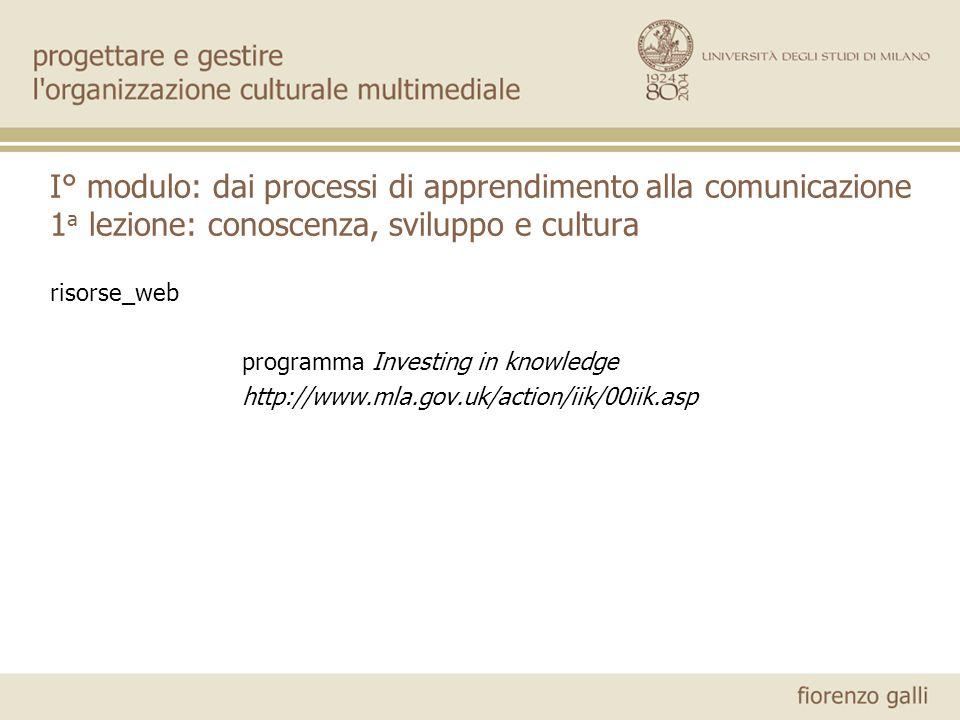 I° modulo: dai processi di apprendimento alla comunicazione 1 a lezione: conoscenza, sviluppo e cultura risorse_web programma Investing in knowledge h