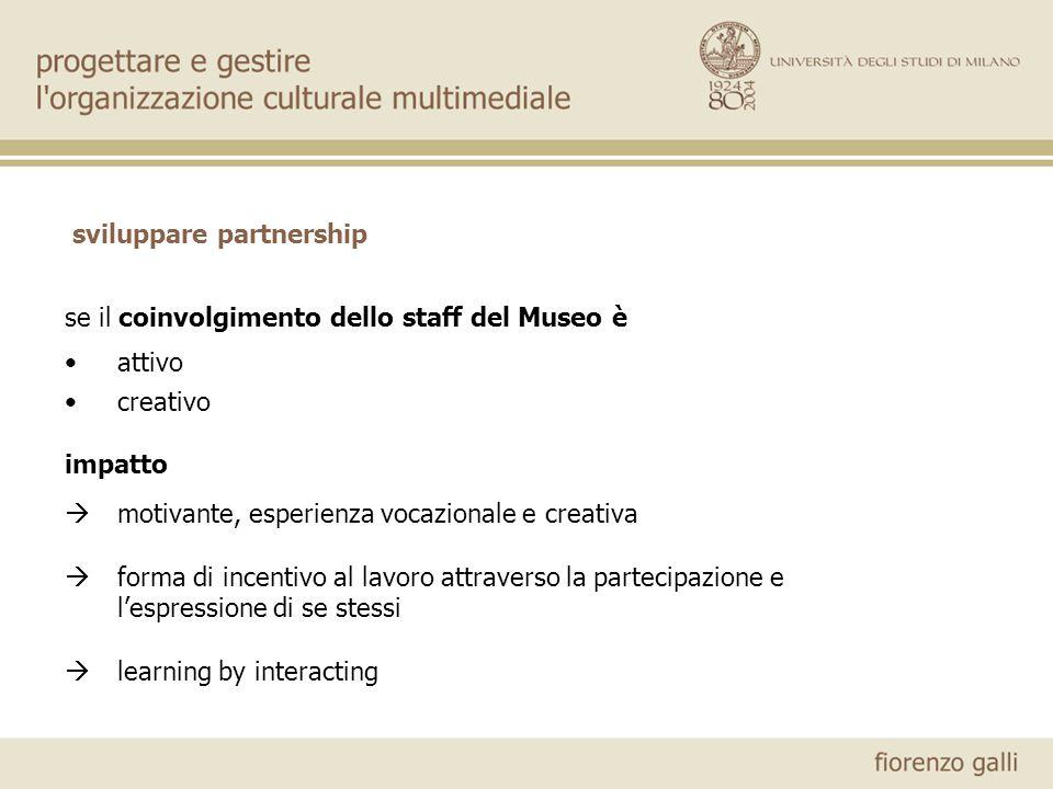 se il coinvolgimento dello staff del Museo è attivo creativo impatto motivante, esperienza vocazionale e creativa forma di incentivo al lavoro attraverso la partecipazione e lespressione di se stessi learning by interacting