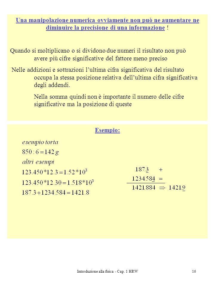 Introduzione alla fisica - Cap. 1 HRW16 Esempio: Una manipolazione numerica ovviamente non può ne aumentare ne diminuire la precisione di una informaz