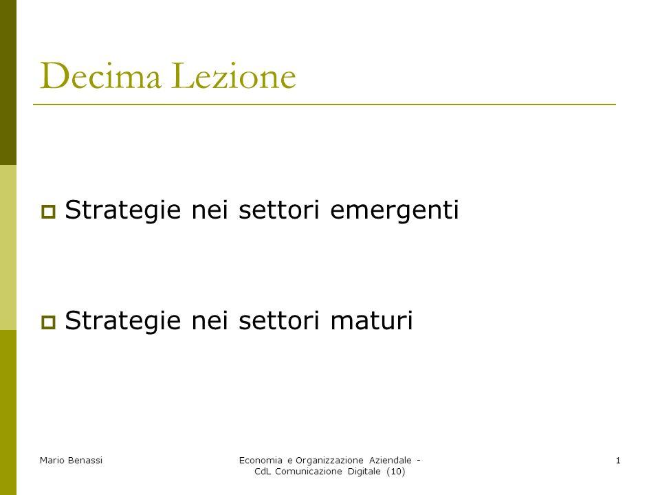 Mario BenassiEconomia e Organizzazione Aziendale - CdL Comunicazione Digitale (10) 1 Decima Lezione Strategie nei settori emergenti Strategie nei settori maturi