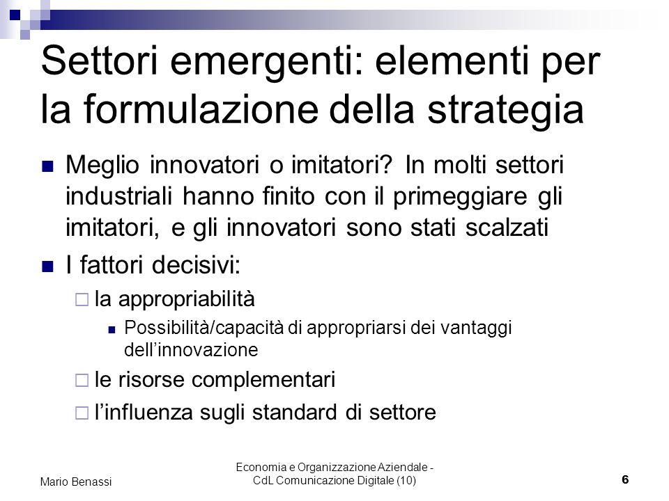 Economia e Organizzazione Aziendale - CdL Comunicazione Digitale (10)6 Mario Benassi Settori emergenti: elementi per la formulazione della strategia Meglio innovatori o imitatori.