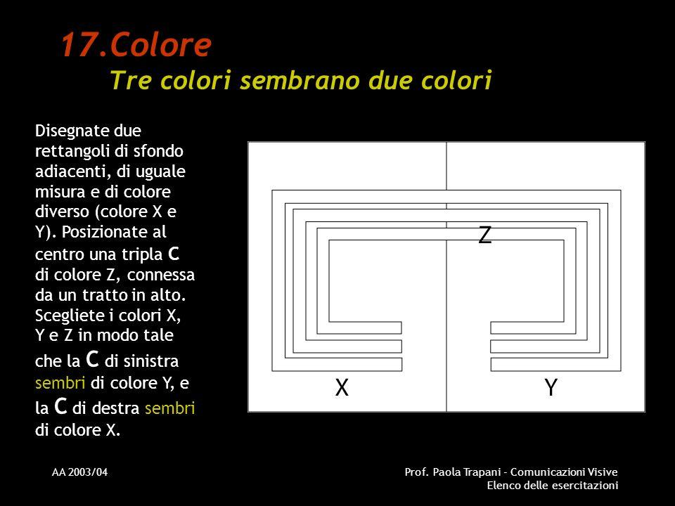 AA 2003/04Prof. Paola Trapani - Comunicazioni Visive Elenco delle esercitazioni 17.Colore Tre colori sembrano due colori Disegnate due rettangoli di s
