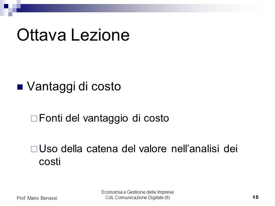 Economia e Gestione delle Imprese CdL Comunicazione Digitale (6)15 Prof. Mario Benassi Ottava Lezione Vantaggi di costo Fonti del vantaggio di costo U