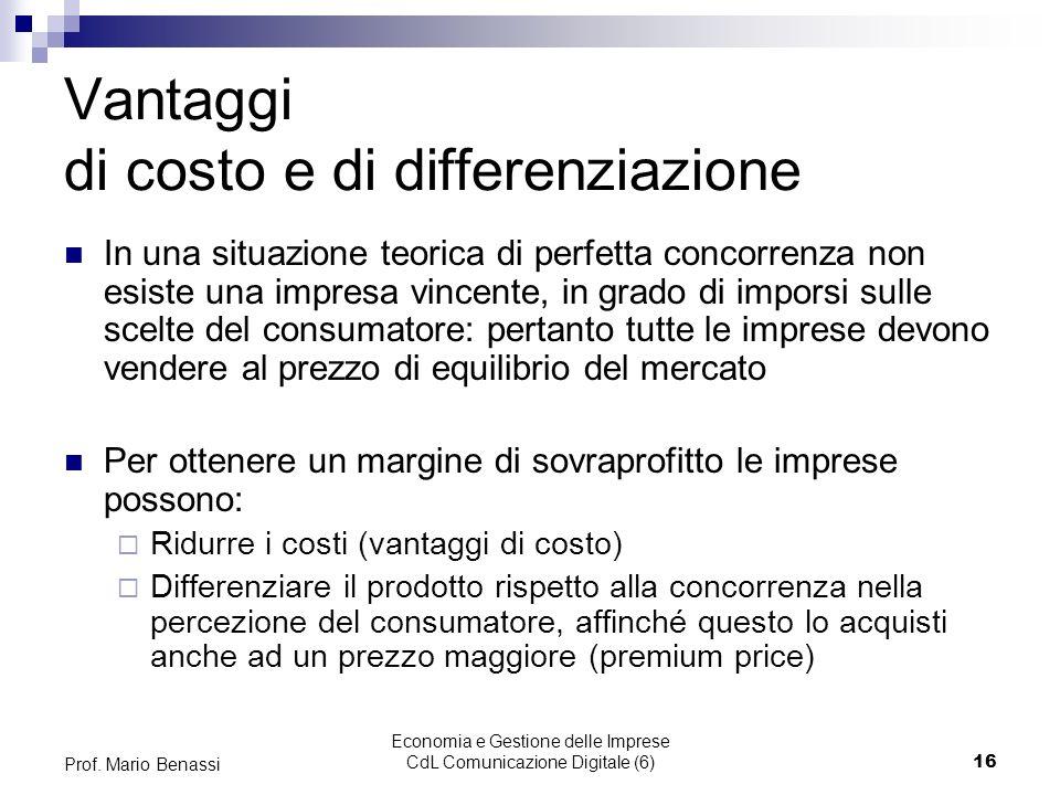 Economia e Gestione delle Imprese CdL Comunicazione Digitale (6)16 Prof. Mario Benassi Vantaggi di costo e di differenziazione In una situazione teori